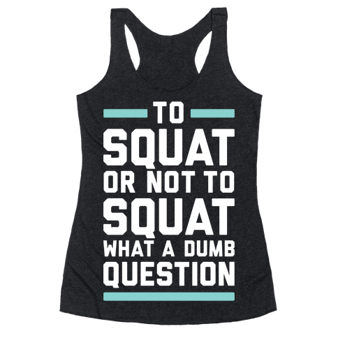 To Squat Or Not To Squat Racerback Tank Top