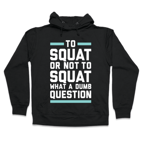 To Squat Or Not To Squat Hooded Sweatshirt