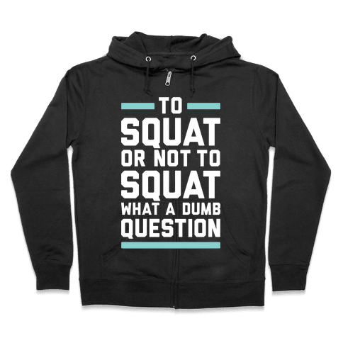To Squat Or Not To Squat Zip Hoodie