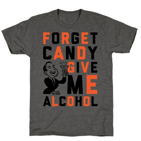 Forget Candy Give Me Alcohol T-Shirt