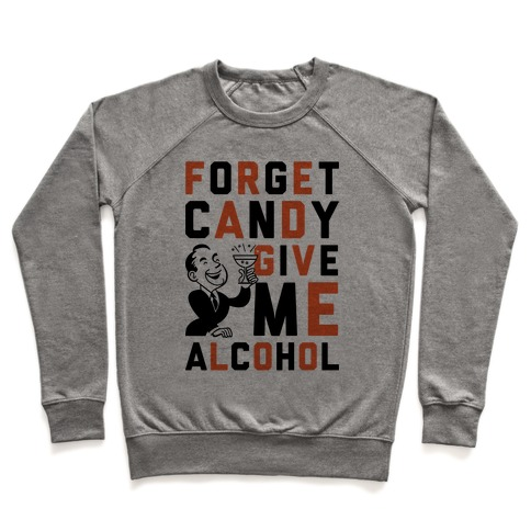 Forget Candy Give Me Alcohol Pullover