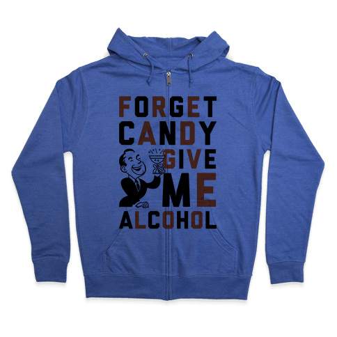 Forget Candy Give Me Alcohol Zip Hoodie