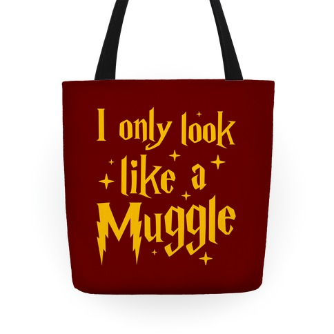 I Only Look Like A Muggle Tote
