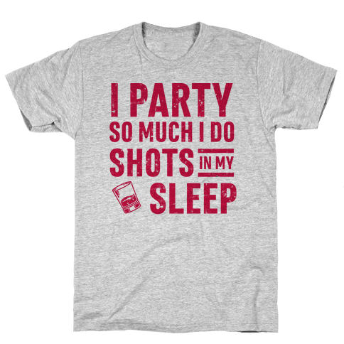 I Party So Much I Do Shots In My Sleep Mens T-Shirt