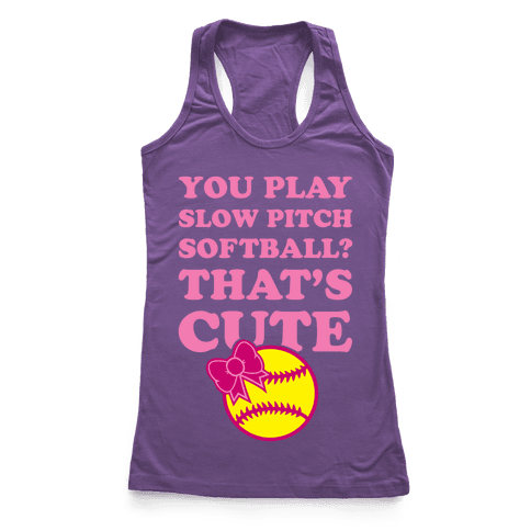 You Play Slow Pitch Softball? Racerback Tank Top