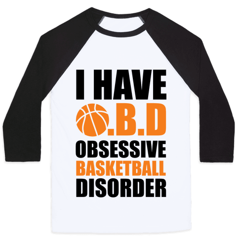 I Have O.B.D. Obsessive Basketball Disorder Baseball Tee