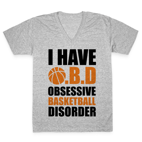 I Have O.B.D. Obsessive Basketball Disorder V-Neck Tee Shirt