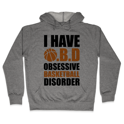 I Have O.B.D. Obsessive Basketball Disorder Hooded Sweatshirt