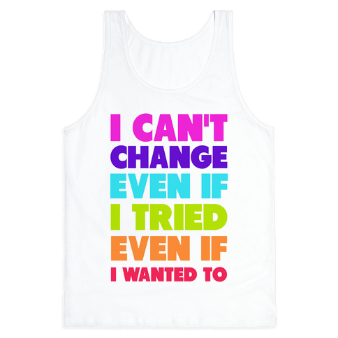 I Can't Change Tank Top