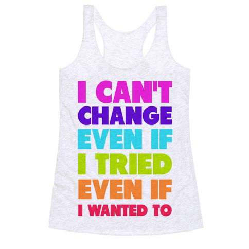 I Can't Change Racerback Tank Top