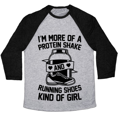 I'm More Of A Protein Shake And Running Shoes Kinda Of Girl Baseball Tee