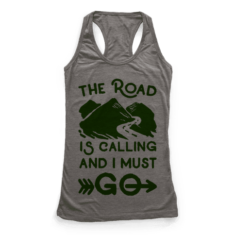 The Road is Calling and I Must Go Racerback Tank Top