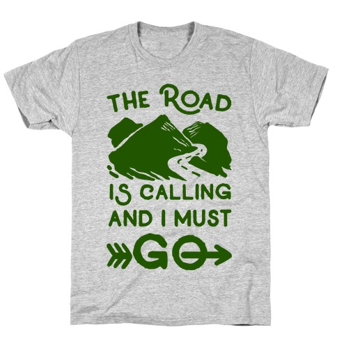 The Road is Calling and I Must Go T-Shirt
