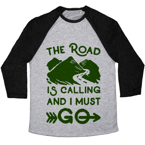 The Road is Calling and I Must Go Baseball Tee