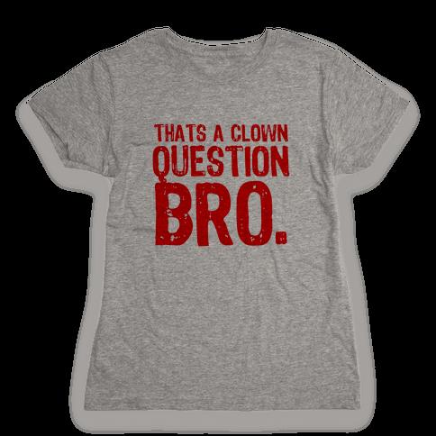 Thats A Clown Question Too Womens T-Shirt
