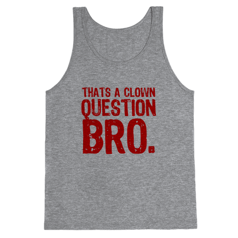 Thats A Clown Question Too Tank Top