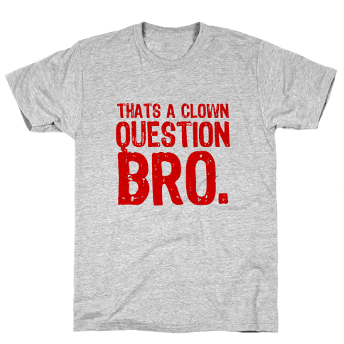 Thats A Clown Question Too Mens T-Shirt