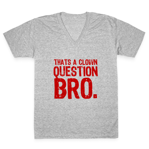 Thats A Clown Question Too V-Neck Tee Shirt