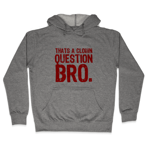 Thats A Clown Question Too Hooded Sweatshirt