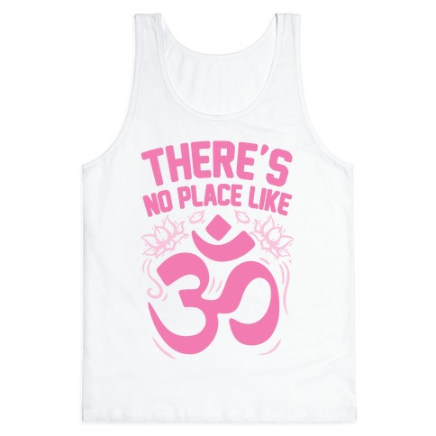 There's No Place Like OM Tank Top