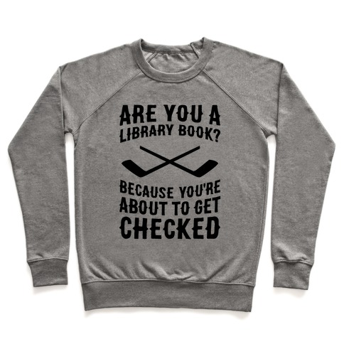 Are You A Library Book? Because You're About To Get Checked Pullover