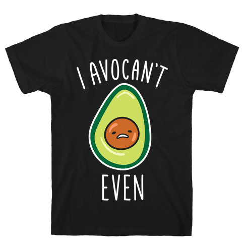 I Avocan't Even Mens T-Shirt