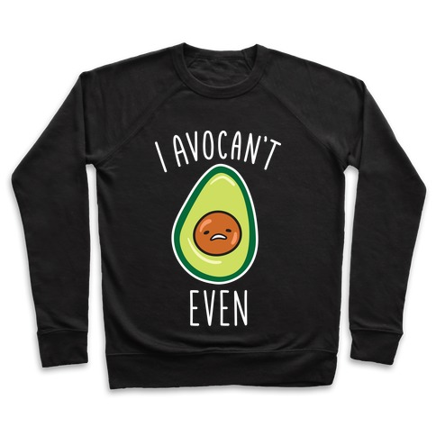 I Avocan't Even Pullover