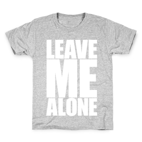 Leave Me Alone Kids T-Shirt