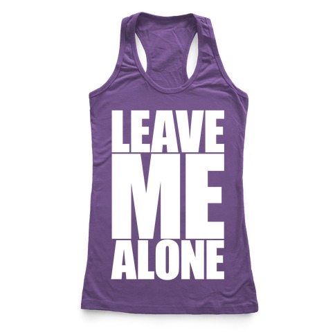 Leave Me Alone Racerback Tank Top