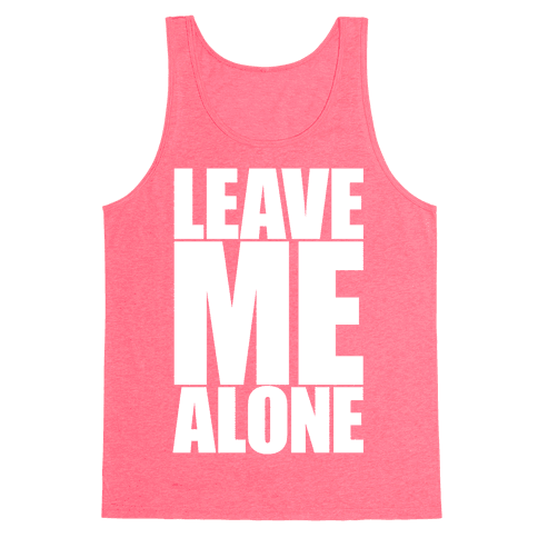 Leave Me Alone Tank Top