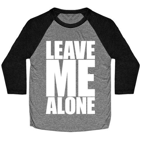 Leave Me Alone Baseball Tee