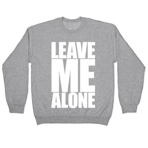 Leave Me Alone Pullover
