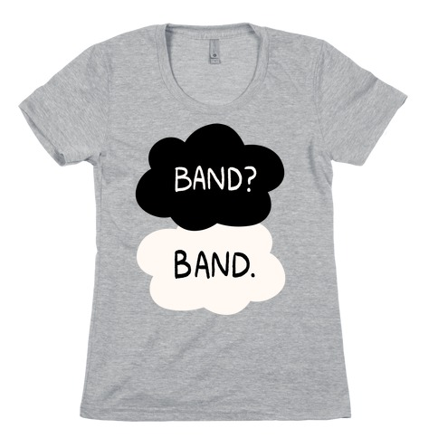 Band? Band. Womens T-Shirt