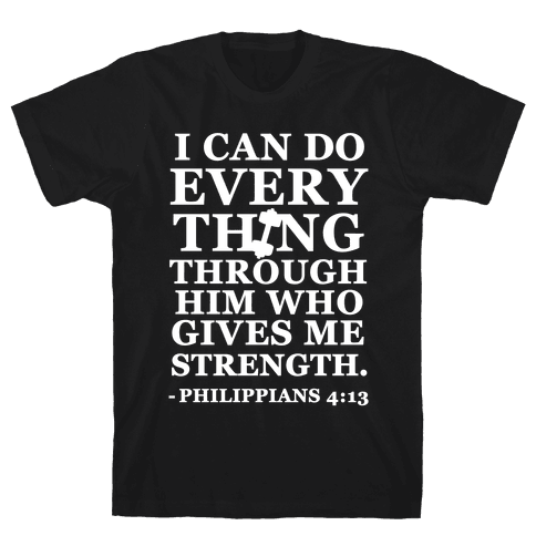 I Can Do Everything Through Him (Philippians 4:13) Mens T-Shirt