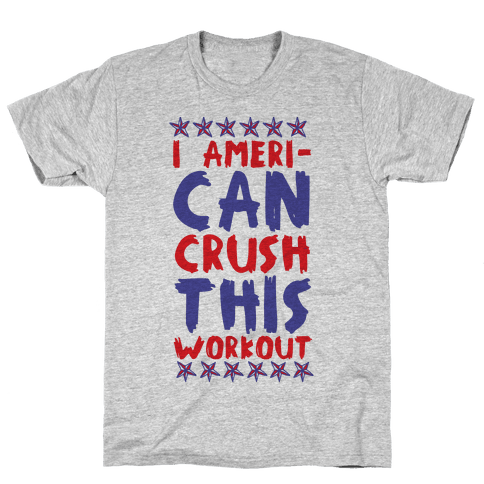 I Ameri-Can Crush This Workout Mens T-Shirt