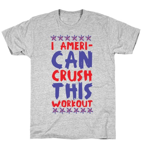 I Ameri-Can Crush This Workout Mens T-Shirt