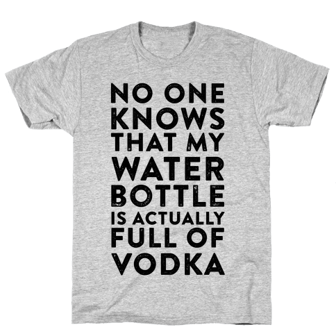 My Water Bottles Is Actually Full of Vodka Mens T-Shirt