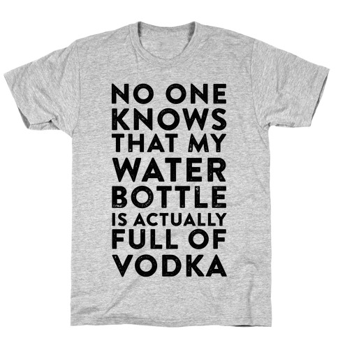 My Water Bottles Is Actually Full of Vodka T-Shirt