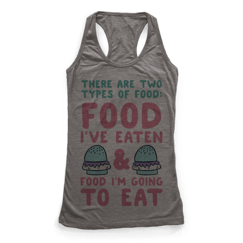 There Are Two Types Of Food Racerback Tank Top