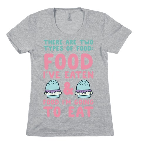 There Are Two Types Of Food Womens T-Shirt