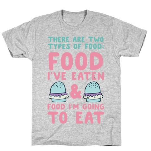 There Are Two Types Of Food T-Shirt