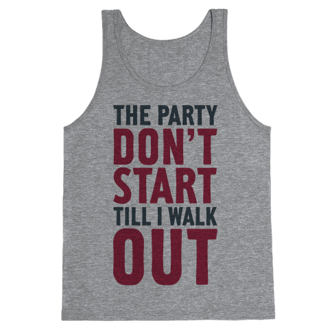 The Party Don't Start Till I Walk Out Tank Top