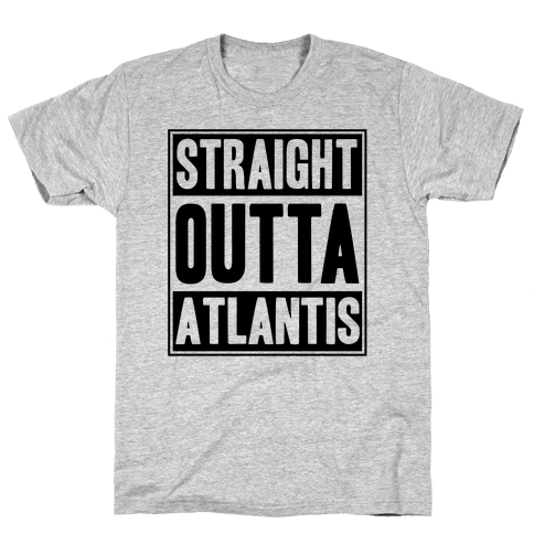 Straight Outta Atlantis Mens T-Shirt