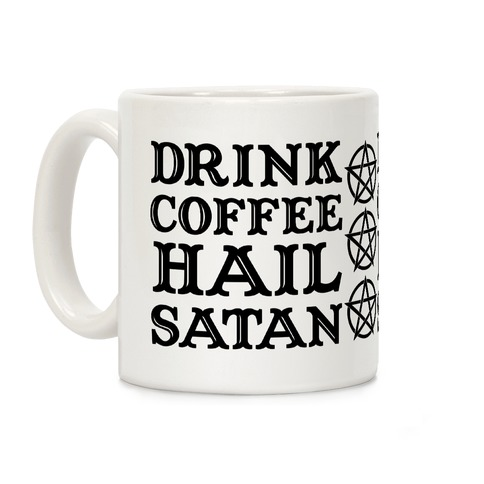 Drink Coffee, Hail Satan Coffee Mug