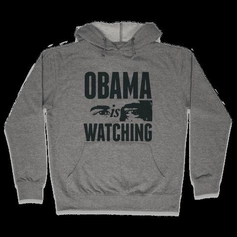 Obama is Watching Hooded Sweatshirt