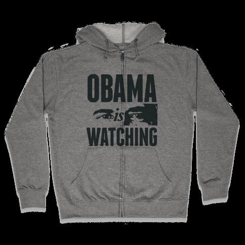 Obama is Watching Zip Hoodie