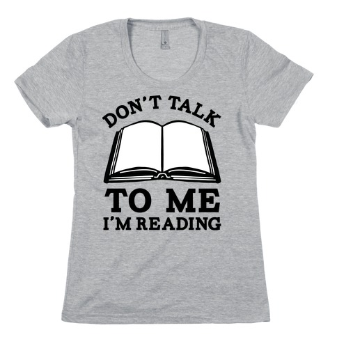 Don't Talk To Me I'm Reading Womens T-Shirt