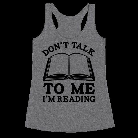 Don't Talk To Me I'm Reading Racerback Tank Top