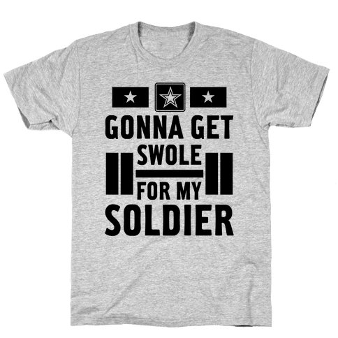 Getting Swole For My Soldier Mens T-Shirt