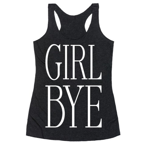 Girl Bye Racerback Tank Top